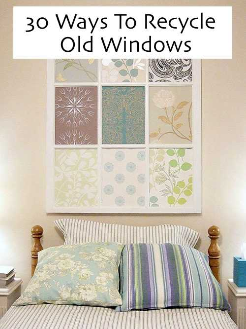 30 Ways To Recycle Old Windows