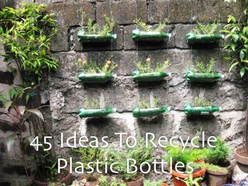 45 Ways To Recycle Plastic Bottles