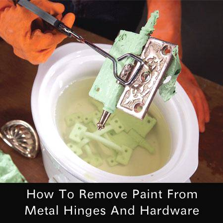 How To Remove Paint From Hinges And Hardware