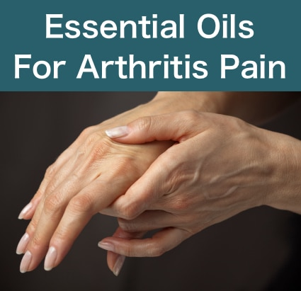 Essential Oils For Arthritis Pain