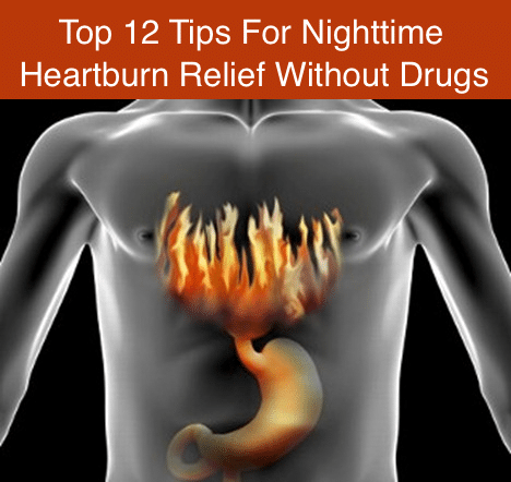 Top 12 Tips For Nighttime Heartburn Relief Without Drugs