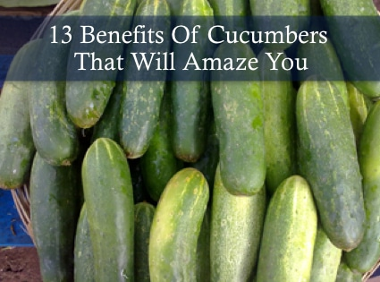 13 Benefits Of Cucumbers That Will Amaze You
