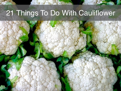 Healthy Foods: 21 Things To Do With Cauliflower (AKA The New Kale)