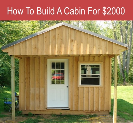 How To Build A Cabin Yourself For $2000