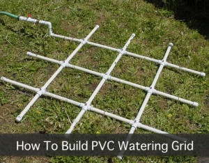 How To Build A PVC Watering Grid For Square Foot Gardening