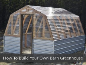 How To Build Your Own Barn Greenhouse – Free Step By Step Plans