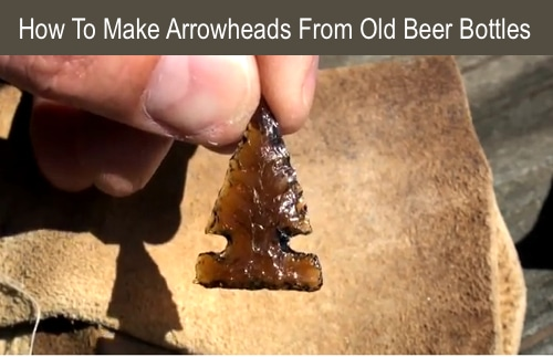 How To Make A Glass Arrowheads From Old Beer Bottles