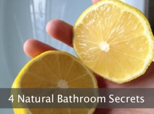 4 Natural Bathroom Cleaning Secrets