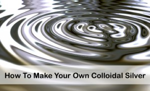 How To Make Your Own Colloidal Silver