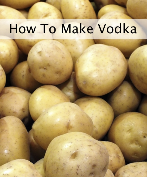 How To Make Vodka At Home From Potatoes