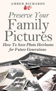 Preserve Your Family Pictures - how to save photo heirlooms for future generations.
