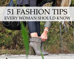 51 Fashion Tips Every Woman Should Know