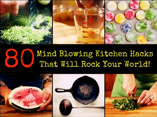 80 Mind Blowing Kitchen Hacks
