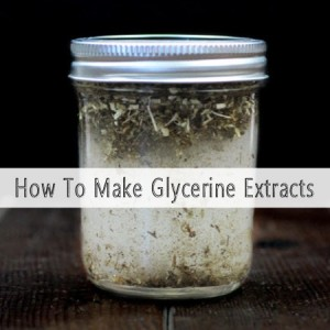 How To Make Glycerin Extracts (An Alternative To Alcohol Based Tinctures)