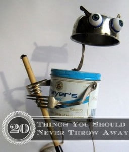 20 Things You Should Never Throw Away