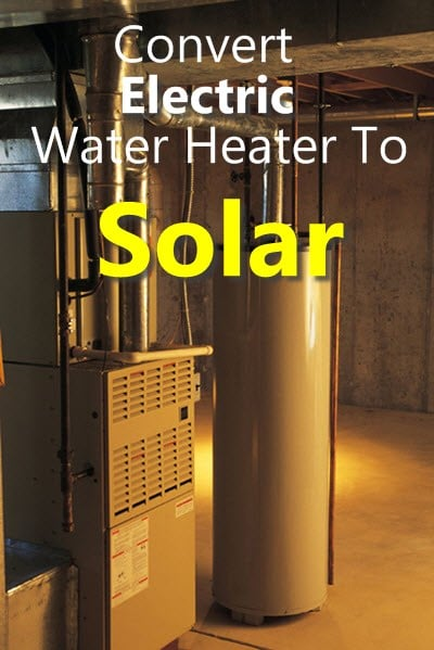 Convert Electric Water Heater To Solar
