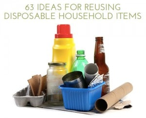 63 Ideas To Reuse Disposable Household Items