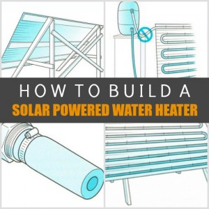 How To Build A Solar Powered Water Heater