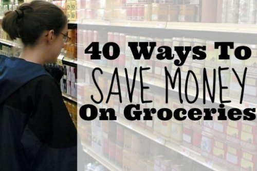 40 Ways To Save Money On Groceries