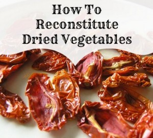 How To Reconstitute Dried Vegetables