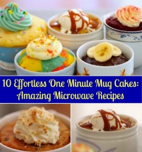 10 Effortless One Minute Mug Cakes