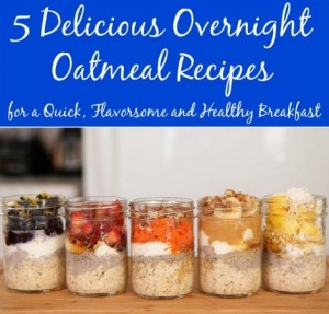 5 Delicious Overnight Oatmeal Recipes