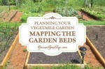 Planning Your Vegetable Garden & Mapping The Garden Beds