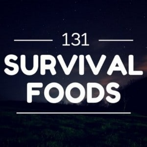 Ultimate Guide: 131 Survival Foods