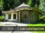 How To Build A Cob House With Cob Construction