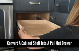 How To Convert A Cabinet Shelf Into A Pull Out Drawer