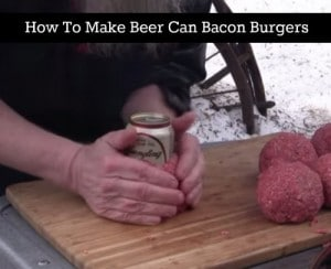 How To Make Beer Can Bacon Burgers