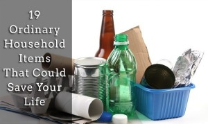 19 Ordinary Survival Household Items That Could Save Your Life