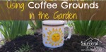 How To: Using Coffee Grounds In The Garden