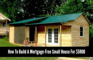 How To Build A Mortgage-Free Small House For $5900