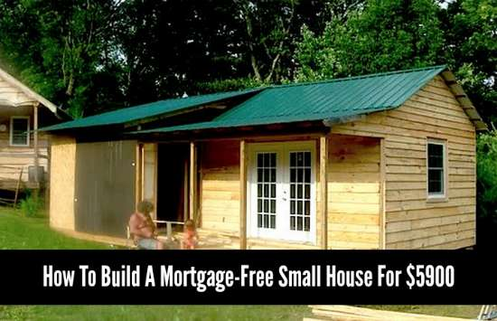How to build a mortgage free small house for 5900 for Homes to build on acreage