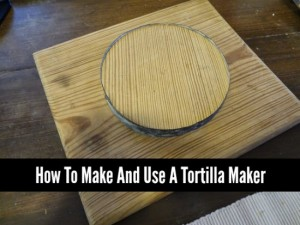 How To Make And Use A Tortilla Maker