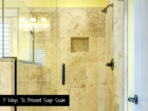 3 Easy Ways To Prevent Soap Scum