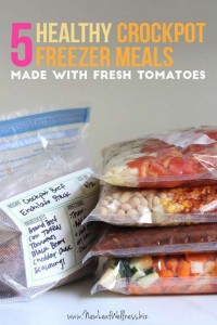 5 Healthy Crockpot Freezer Meals Made With Fresh Tomatoes