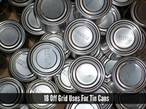 18 Off Grid Uses For Tin Cans