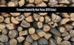 Firewood Ranked By Heat Value (BTU Value)