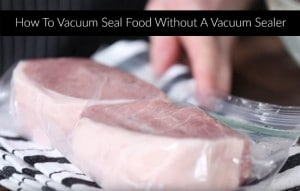 How To Seal Food Without A Vacuum Sealer