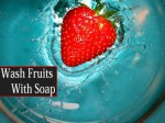 How To Properly Wash Fruits With Soap And Water