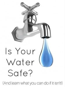 Water Safety: Is Your Water Safe? (And What You Can Do If It Isn't)